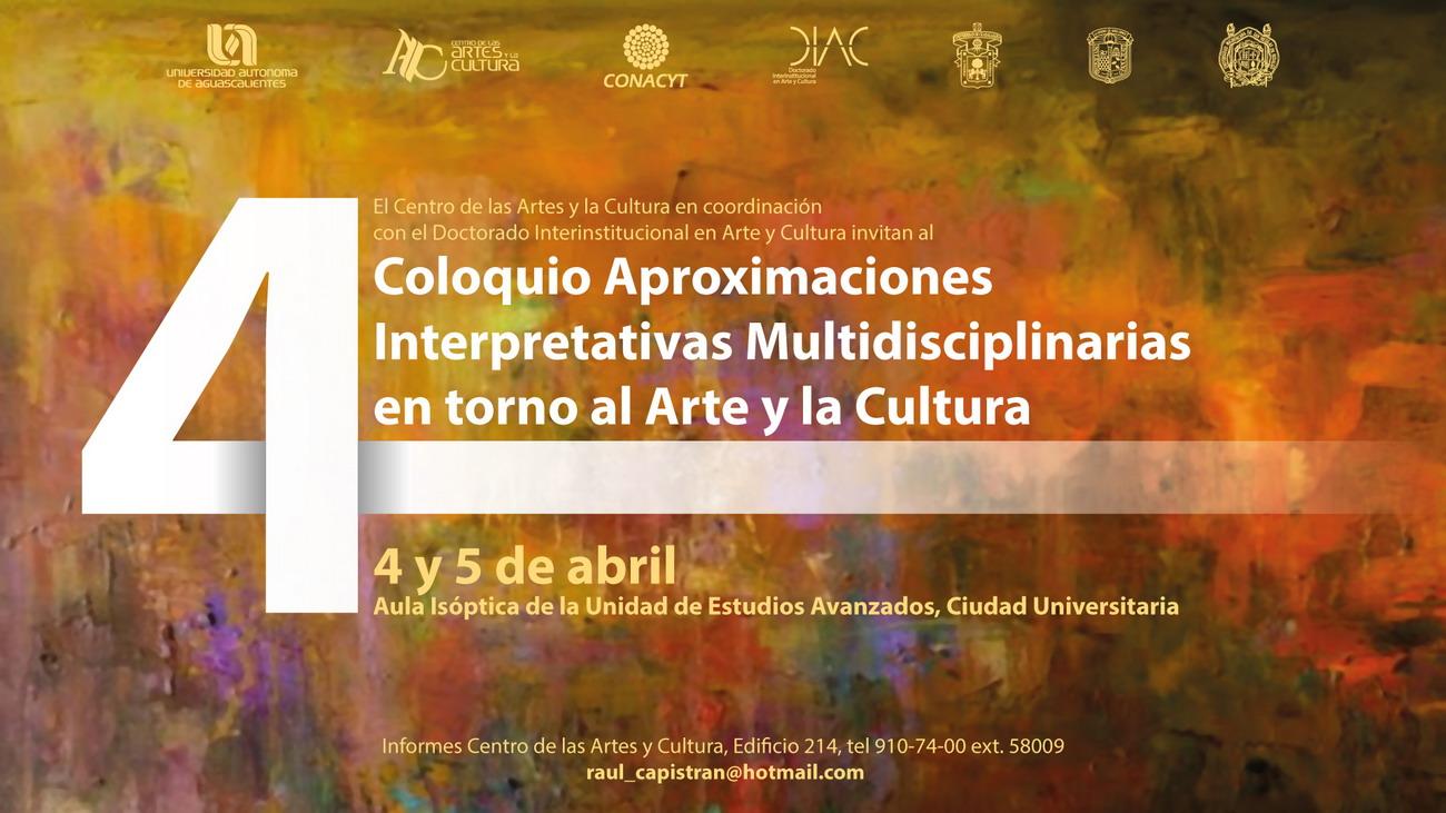 IV Coloquio Aproximaciones Interpretativas Multidiciplinarias en torno al Arte y la Cultura