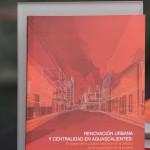 Presentan en la UAA Libro sobre renovación urbana y centralidad en Aguascalientes